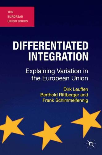 Differentiated Integration: Explaining Variation in the European Union - The European Union Series (Paperback)