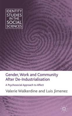 Gender, Work and Community After De-Industrialisation: A Psychosocial Approach to Affect - Identity Studies in the Social Sciences (Hardback)