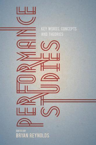 Performance Studies: Key Words, Concepts and Theories (Hardback)
