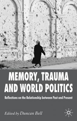 Memory, Trauma and World Politics: Reflections on the Relationship Between Past and Present (Paperback)