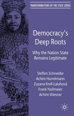 Democracy's Deep Roots: Why the Nation State Remains Legitimate - Transformations of the State (Hardback)
