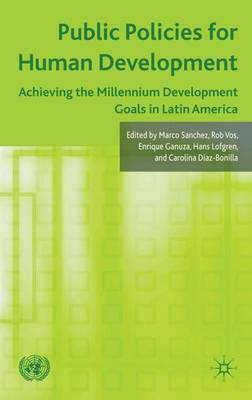 Public Policies for Human Development: Achieving the Millennium Development Goals in Latin America (Hardback)