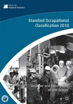 The Standard Occupational Classification (SOC) 2010 Vol 1: Structure and Descriptions of Unit Groups (Paperback)