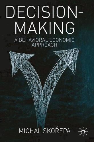 Decision Making: A Behavioral Economic Approach (Hardback)