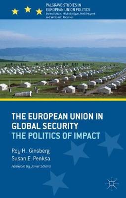 The European Union in Global Security: The Politics of Impact - Palgrave Studies in European Union Politics (Hardback)