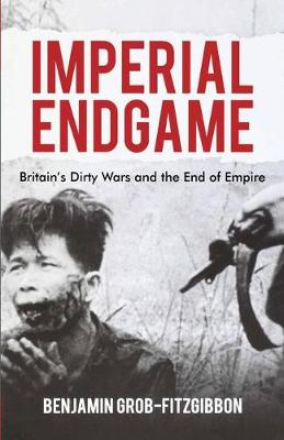 Imperial Endgame: Britain's Dirty Wars and the End of Empire - Britain and the World (Paperback)