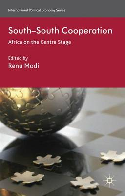 South-South Cooperation: Africa on the Centre Stage - International Political Economy Series (Hardback)