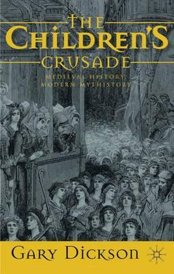 The Children's Crusade: Medieval History, Modern Mythistory (Paperback)