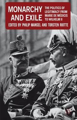Monarchy and Exile: The Politics of Legitimacy from Marie de Medicis to Wilhelm II (Hardback)