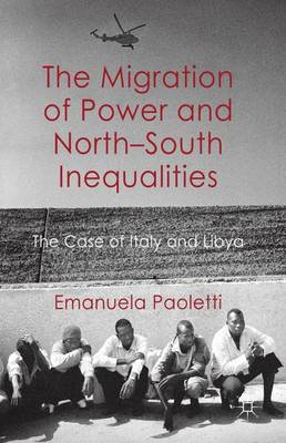 The Migration of Power and North-South Inequalities: The Case of Italy and Libya (Hardback)