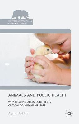 Animals and Public Health: Why Treating Animals Better is Critical to Human Welfare - The Palgrave Macmillan Animal Ethics Series (Hardback)