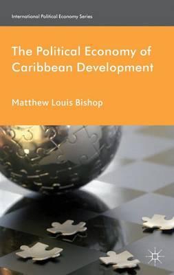 The Political Economy of Caribbean Development - International Political Economy Series (Hardback)