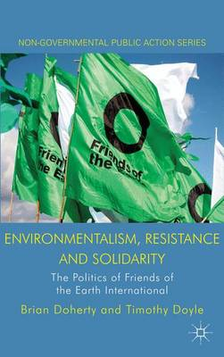 Environmentalism, Resistance and Solidarity: The Politics of Friends of the Earth International - Non-Governmental Public Action (Hardback)