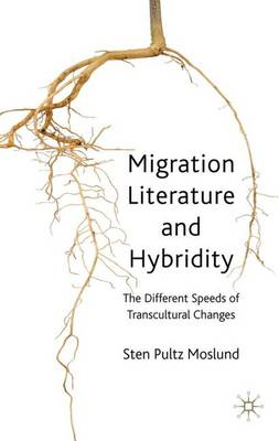 Migration Literature and Hybridity: The Different Speeds of Transcultural Change (Hardback)