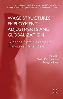 Wage Structures, Employment Adjustments and Globalization: Evidence from Linked and Firm-level Panel Data - Applied Econometrics Association Series (Hardback)