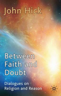 Between Faith and Doubt: Dialogues on Religion and Reason (Hardback)