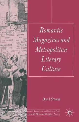 Romantic Magazines and Metropolitan Literary Culture - Palgrave Studies in the Enlightenment, Romanticism and Cultures of Print (Hardback)