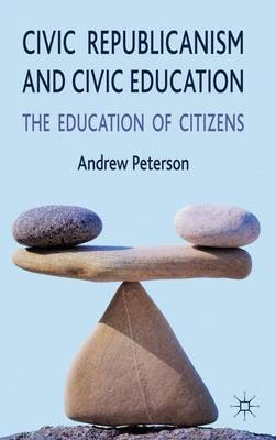 Civic Republicanism and Civic Education: The Education of Citizens (Hardback)