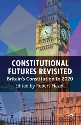 Constitutional Futures Revisited: Britain's Constitution to 2020 (Paperback)