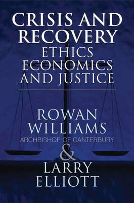 Crisis and Recovery: Ethics, Economics and Justice (Hardback)