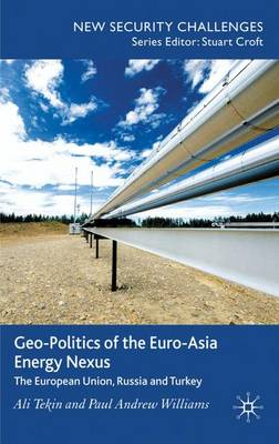 Geo-Politics of the Euro-Asia Energy Nexus: The European Union, Russia and Turkey - New Security Challenges (Hardback)
