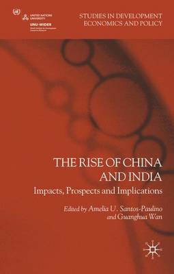 The Rise of China and India: Impacts, Prospects and Implications - Studies in Development Economics and Policy (Hardback)