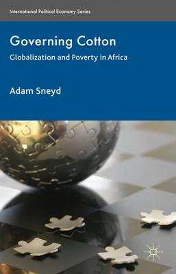 Governing Cotton: Globalization and Poverty in Africa - International Political Economy Series (Hardback)