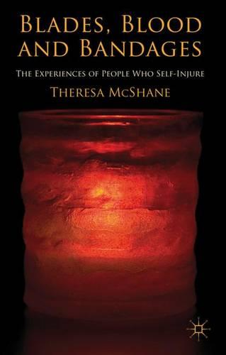Blades, Blood and Bandages: The Experiences of People who Self-injure (Hardback)