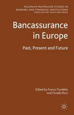 Bancassurance in Europe: Past, Present and Future - Palgrave Macmillan Studies in Banking and Financial Institutions (Hardback)