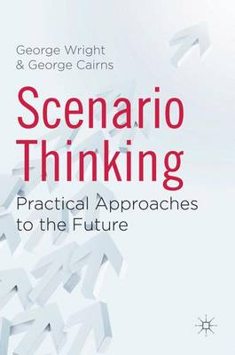 Scenario Thinking: Practical Approaches to the Future (Hardback)