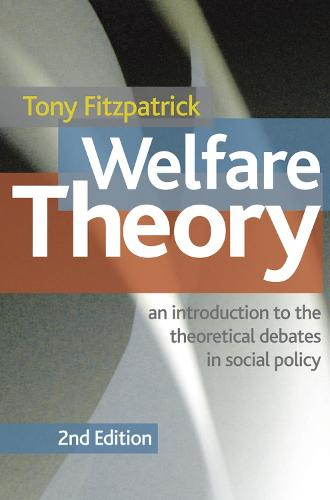Welfare Theory: An Introduction to the Theoretical Debates in Social Policy (Paperback)