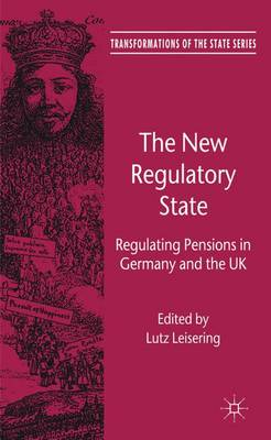 The New Regulatory State: Regulating Pensions in Germany and the UK - Transformations of the State (Hardback)