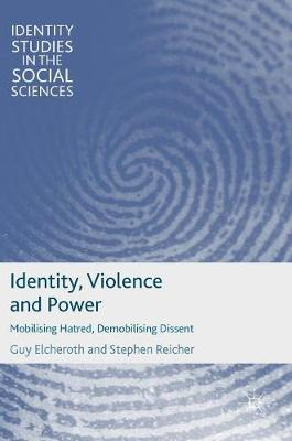 Identity, Violence and Power: Mobilising Hatred, Demobilising Dissent - Identity Studies in the Social Sciences (Hardback)
