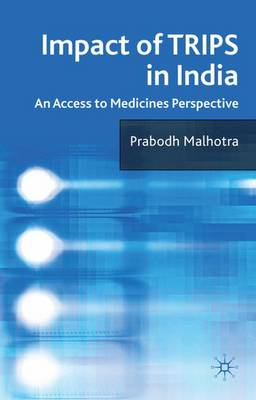 Impact of TRIPS in India: An Access to Medicines Perspective (Hardback)
