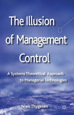 The Illusion of Management Control: A Systems Theoretical Approach to Managerial Technologies (Hardback)
