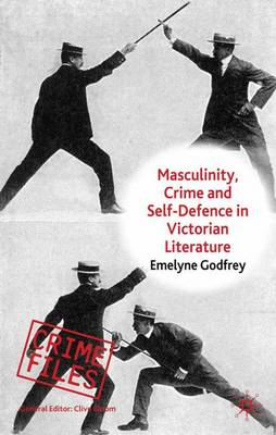 Masculinity, Crime and Self-Defence in Victorian Literature: Duelling with Danger - Crime Files (Hardback)