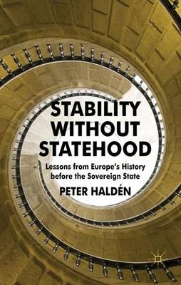 Stability without Statehood: Lessons from Europe's History before the Sovereign State (Hardback)