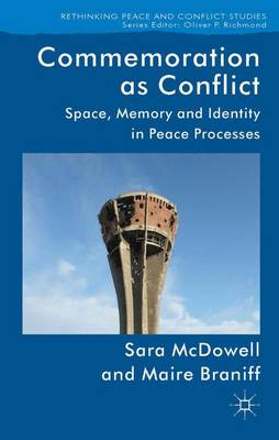 Commemoration as Conflict: Space, Memory and Identity in Peace Processes - Rethinking Peace and Conflict Studies (Hardback)