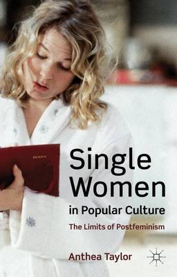 Single Women in Popular Culture: The Limits of Postfeminism (Hardback)