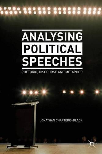 Analysing Political Speeches: Rhetoric, Discourse and Metaphor (Hardback)