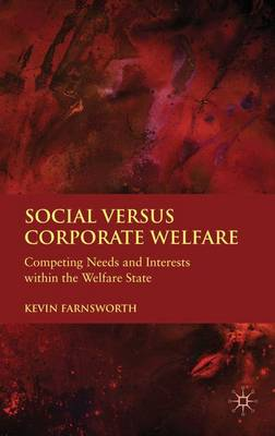 Social versus Corporate Welfare: Competing Needs and Interests within the Welfare State (Hardback)