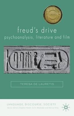 Freud's Drive: Psychoanalysis, Literature and Film: Psychoanalysis, Literature and Film - Language, Discourse, Society (Paperback)
