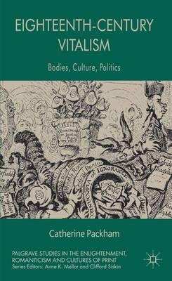 Eighteenth-Century Vitalism: Bodies, Culture, Politics - Palgrave Studies in the Enlightenment, Romanticism and Cultures of Print (Hardback)