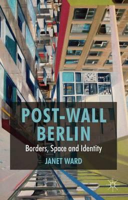 Post-Wall Berlin: Borders, Space and Identity (Hardback)