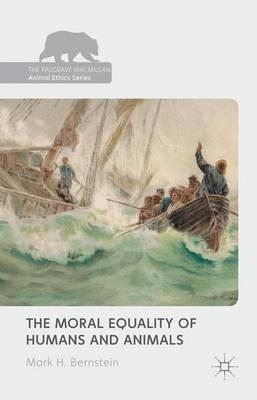 The Moral Equality of Humans and Animals - The Palgrave Macmillan Animal Ethics Series (Hardback)