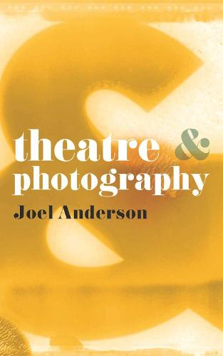 Theatre and Photography - Theatre And (Paperback)