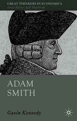 Adam Smith: A Moral Philosopher and His Political Economy - Great Thinkers in Economics (Paperback)