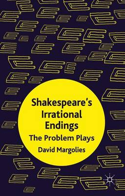 Shakespeare's Irrational Endings: The Problem Plays (Hardback)