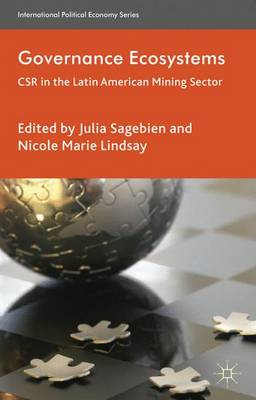 Governance Ecosystems: CSR in the Latin American Mining Sector - International Political Economy Series (Hardback)