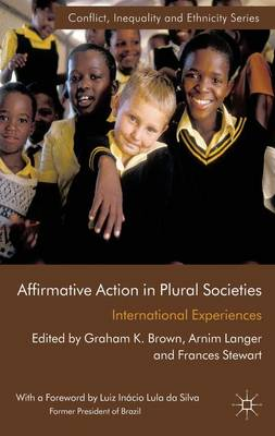 Affirmative Action in Plural Societies: International Experiences - Conflict, Inequality and Ethnicity (Hardback)